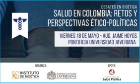 Debates en Bioética Pontificia U. Javeriana: «Salud en Colombia: retos y perspectivas ético-políticas»