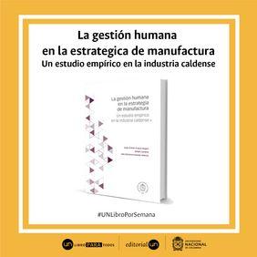 #UNlibroporsemana 'La gestión humana en la estrategia de manufactura. Un estudio empírico en la industria caldense'