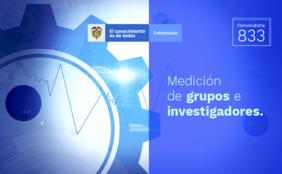 Convocatoria 833 (reconocimiento y medición de grupos de investigación, desarrollo tecnológico o de innovación y para el reconocimiento de investigadores del Sistema Nacional de Ciencia, Tecnología e Innovación (SNCTeI) 2018) de Colciencias