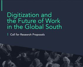 Call for Research Proposals: Digitization and the Future of Work in the Global South (Future of Work in the Global South, FoWiGS))