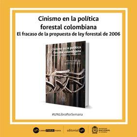 #UnLibroPorSemana: 'Cinismo en la política forestal colombiana. El fracaso de la propuesta de la ley forestal de 2006'