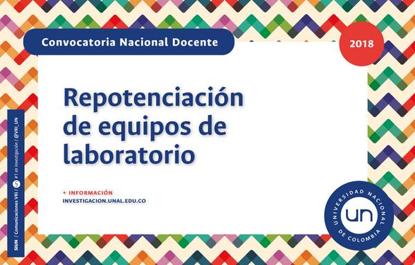Convocatoria Nacional para la Repotenciación de Equipos de Laboratorio de la Universidad Nacional de Colombia 2018