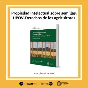#UNlibroporsemana: 'Propiedad intelectual sobre semillas: UPOV-Derechos de los agricultores'