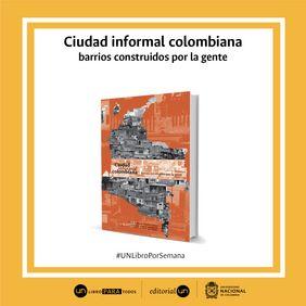 #UNlibroporsemana 'Ciudad informal colombiana: barrios construidos por la gente'