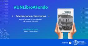 #UNLibroAFondo 'Celebraciones centenarias. La construcción de una memoria nacional en Colombia'
