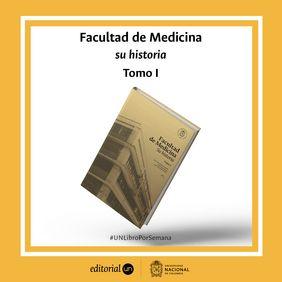 #UNlibroporsemana 'Facultad de Medicina. Su historia. Tomo 1' (Colección General)