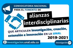 Convocatoria Nacional para el Fomento de Alianzas Interdisciplinarias que articulen Investigación, Creación, Extensión e Innovación en la Universidad Nacional de Colombia 2019-2021