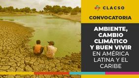 Becas de investigación «Ambiente, Cambio Climático y Buen Vivir en América Latina y el Caribe» (CLACSO)