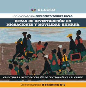 Convocatoria Edelberto Torres Rivas 2019 (becas de investigación en migraciones y movilidad humana, CLACSO)