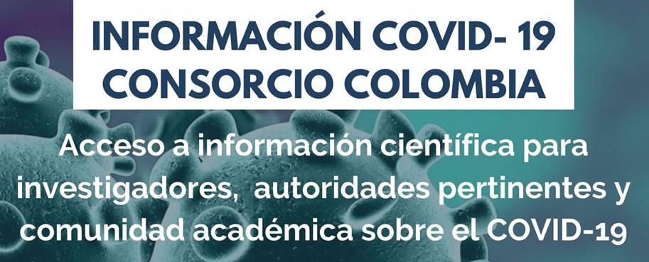 Información COVID-19 Consorcio Colombia: acceso a información científica para investigadores, autoridades pertinentes y comunidad académica sobre el COVID-19