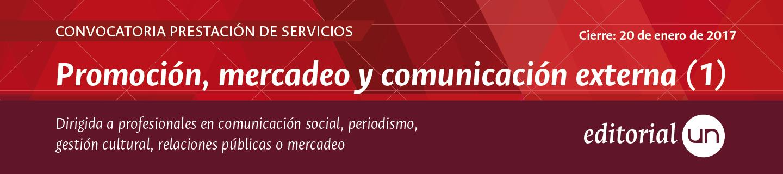 Convocatoria prestación de servicios Editorial UN: Promoción, mercadeo y comunicación externa (Cierre: 20 ene 2017)