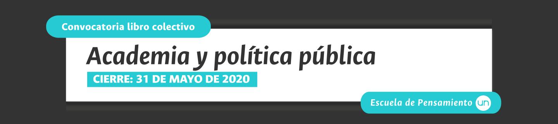 [Cierre: 15 may 2020] Convocatoria libro colectivo 'Academia y política pública. La Universidad Nacional de Colombia y la experiencia de incidir en opinión y políticas públicas'