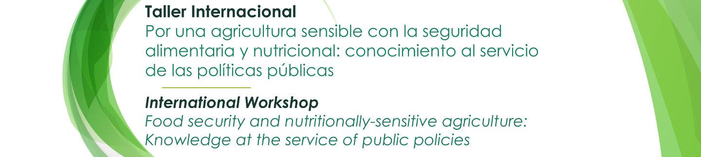 Taller internacional «Por una agricultura sensible con la seguridad alimentaria y nutricional: conocimiento al servicio de las políticas públicas»