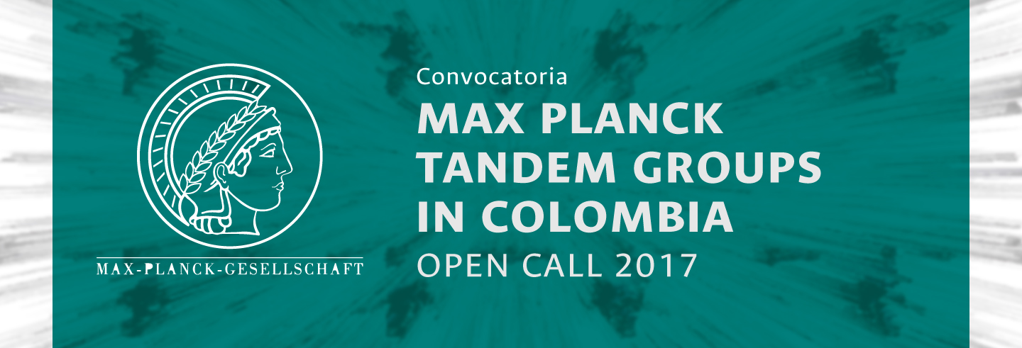 Max Planck Tandem Groups in Colombia -                   Open Call 2017