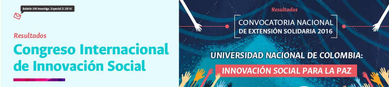 Boletín UN Investiga Especial 2-2016: #UNInnovaSocial (Resultados Convocatoria Nacional de Extensión Solidaria 2016: «Innovación social para la paz» y balance Congreso Internacional de Innovación Social)