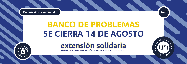 Este lunes 14 de agosto se cierra el Banco de Problemas             de la Convocatoria Nacional de Extensión Solidaria 2017