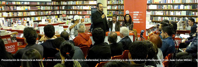 Presentación de 'Democracia en América Latina. Debates             y reflexiones sobre la subalternidad, la interculturalidad y             la decolonialidad' en la #SemanaUN en el Fondo de Cultura             Económica (Foto: Juan Carlos Millán)
