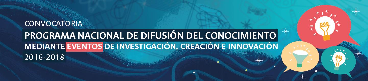 Convocatoria del Programa Nacional de                       Difusión del Conocimiento mediante Eventos de                       Investigación, Creación e Innovación de la                       Universidad Nacional de Colombia 2016-2018