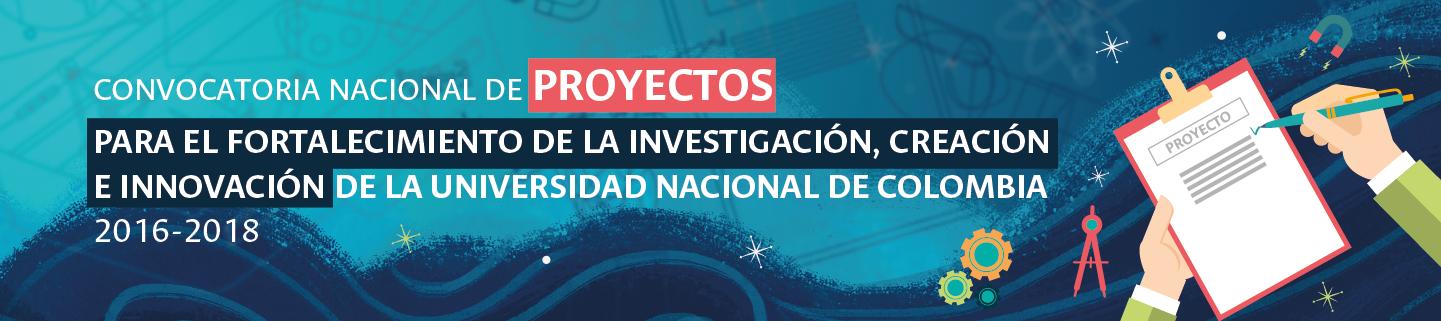 Convocatoria Nacional de Proyectos para el Fortalecimiento de la Investigación, la Creación y la Innovación de la Universidad Nacional de Colombia 2016-2018