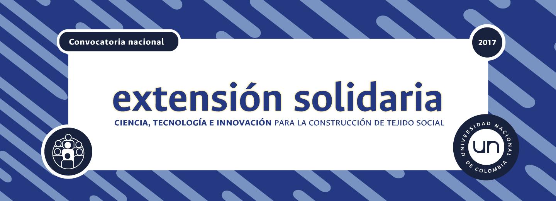 Convocatoria Nacional de Extensión Solidaria                   2017: Ciencia, Tecnología e Innovación para la                   construcción del tejido social