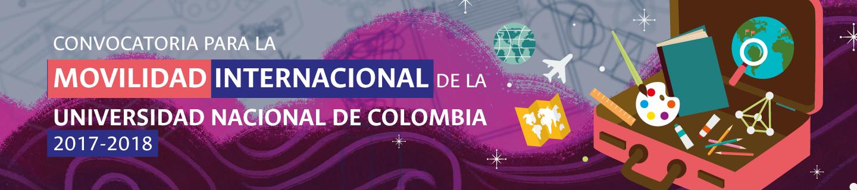 Convocatoria Nacional para el Apoyo a la Movilidad                 Internacional de la Universidad Nacional de Colombia                 2017-2018