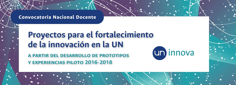 Abierta «UN Innova»: Convocatoria de Proyectos para el Fortalecimiento de la Innovación en la Universidad Nacional de Colombia a partir del Desarrollo de Prototipos y Experiencias Piloto 2016-2018 (segunda cohorte)