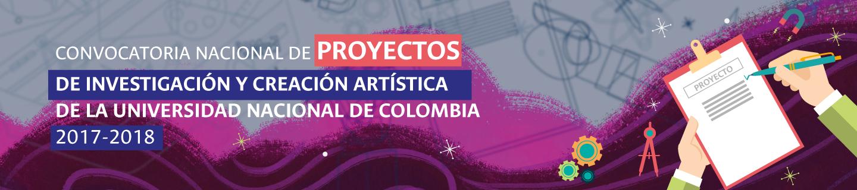 Convocatoria Nacional para el Apoyo a Proyectos de               Investigación y Creación Artística de la Universidad               Nacional de Colombia 2017-2018
