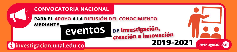 #EventosUNAL Convocatoria Nacional de Apoyo a la               Difusión del Conocimiento mediante Eventos de               Investigación, Creación e Innovación 2019-2021