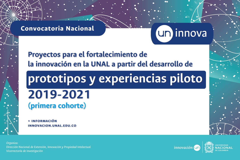 «UN Innova»: Convocatoria de Proyectos para el Fortalecimiento de la Innovación en la Universidad Nacional de Colombia a partir del Desarrollo de Prototipos y Experiencias Piloto 2019-2021 (primera cohorte)