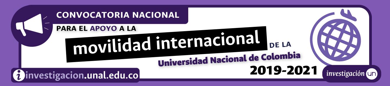 Convocatoria Nacional para el Apoyo a la Movilidad Internacional de la Universidad Nacional de Colombia 2019-2021