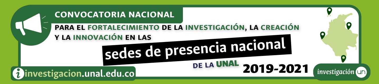 #SedesPresenciaUNAL Convocatoria Nacional para el               Fortalecimiento de la Investigación, la Creación y la               Innovación en las Sedes de Presencia Nacional de la UNAL               2019-2021