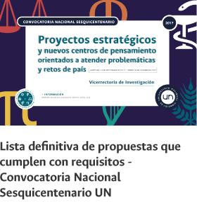 Lista definitiva de propuestas que cumplen con                   requisitos - Convocatoria Nacional Sesquicentenario                   UN