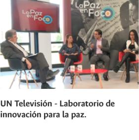 UN Televisión: La paz en foco, laboratorio de                   innovación para la paz
