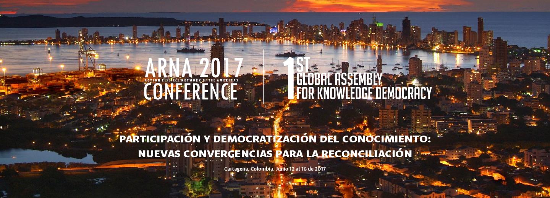 Conferencia ARNA (Action Research Network of the Americas) 2017 - «Participación y Democratización del Conocimiento: Nuevas Convergencias para la Reconciliación»