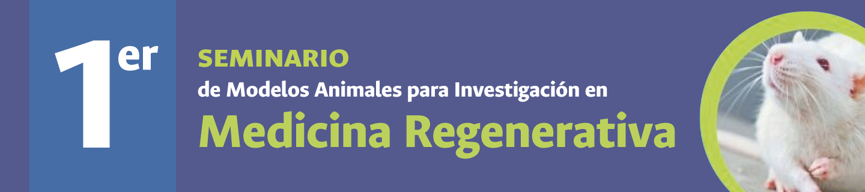 1er. Seminario de Modelos Animales para                   Investigación en Medicina Regenerativa