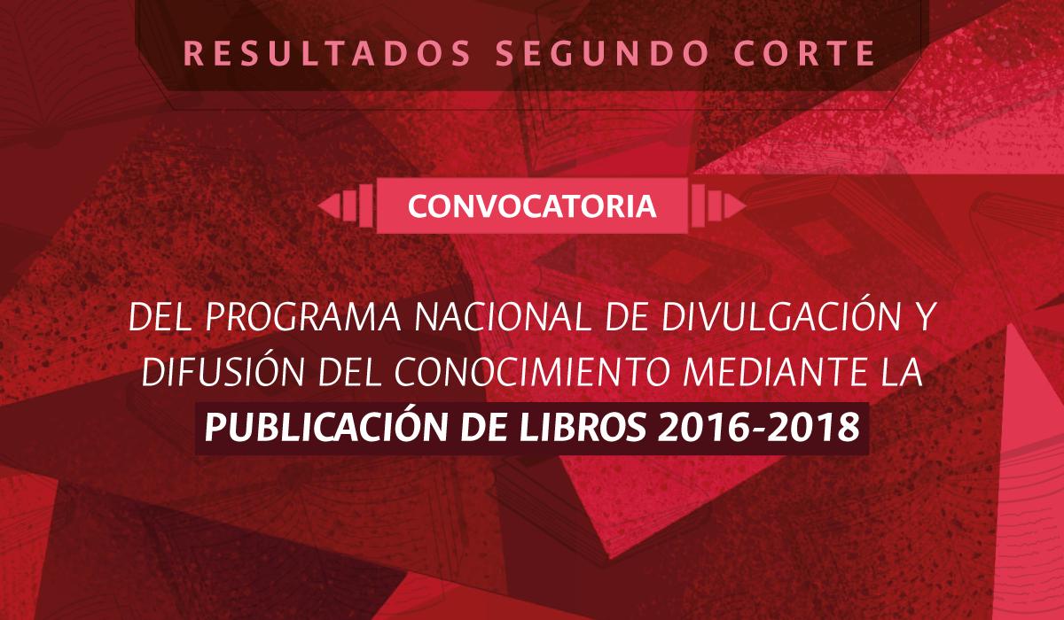 Resultados del segundo corte - Convocatoria del Programa Nacional de Divulgación y Difusión del Conocimiento mediante la Publicación de Libros 2016-2018