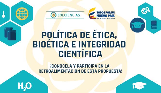Documento de política de Ética, Bioética e Integridad Científica (Colciencias)