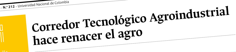 UN Periódico: Corredor Tecnológico Agroindustrial hace renacer el agro