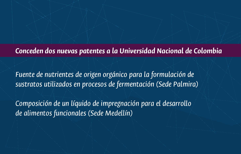 La U. N. recibe dos nuevas patentes (nutrientes de origen orgánico para formulación de sustratos utilizados en fermentación y líquido de impregnación para desarrollar alimentos funcionales)