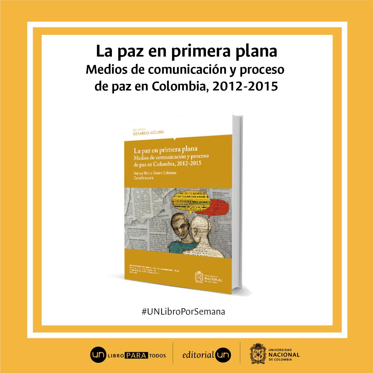 #UNlibroporsemana 'La paz en primera plana. Medios de comunicación y proceso de paz en Colombia, 2012-2015'