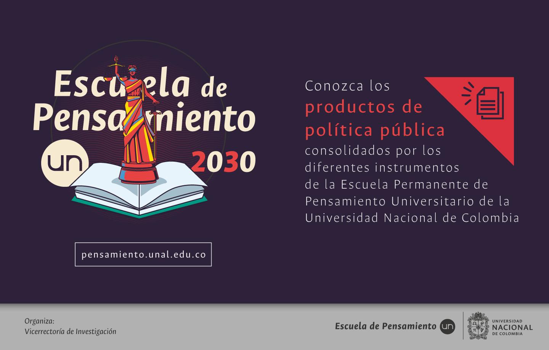 Conozca los productos de política pública consolidados por los diferentes instrumentos de la Escuela Permanente de Pensamiento Universitario de la U. N.
