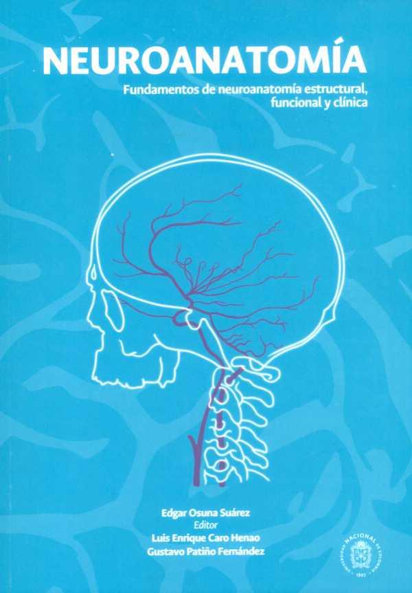 Neuroanatomía. Fundamentos de neuroanatomía estructural funcional y clínica