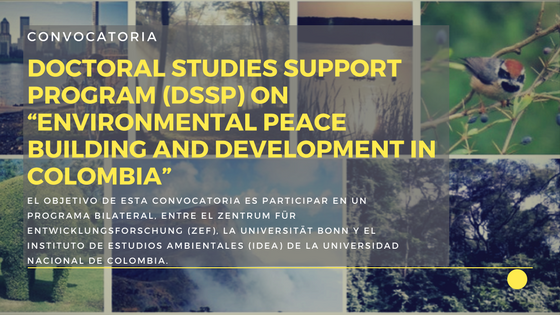 "Convocatoria «Doctoral Studies Support Program (DSSP) on ""Environmental Peace Building and Development in Colombia""»"