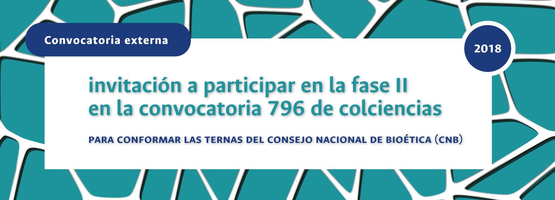 Invitación para participar en la II Fase de la Convocatoria 796 de Colciencias para conformar las ternas del Consejo Nacional de Bioética