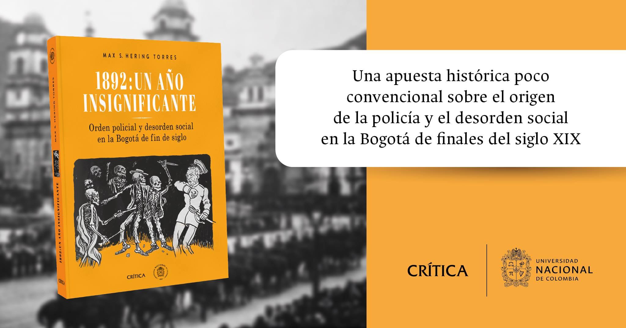 Lanzamiento de 1892: un año insignificante. Orden                 policial y desorden social en la Bogotá de fin de siglo                 (Max Hering Torres)