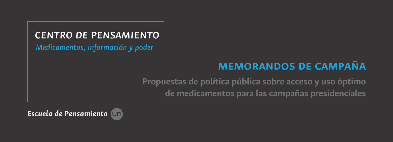 Memorandos de campaña: propuestas de política pública sobre acceso y uso óptimo de medicamentos para las campañas presidenciales (Centro de Pensamiento Medicamentos, Información y Poder)