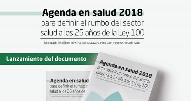 Lanzamiento del documento «Agenda en salud 2018 para               definir el rumbo del sector salud a los 25 años de la Ley               100»
