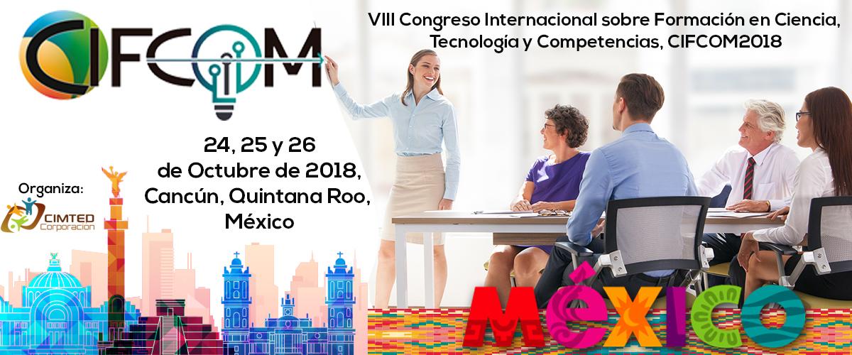 VIII Congreso Internacional sobre Formación en Ciencia, Tecnología y Competencias (CIFCOM 2018)