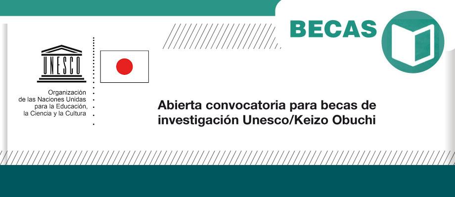 Programa de Becas de Investigación Keizô Obuchi (UNESCO-Japón) 2018