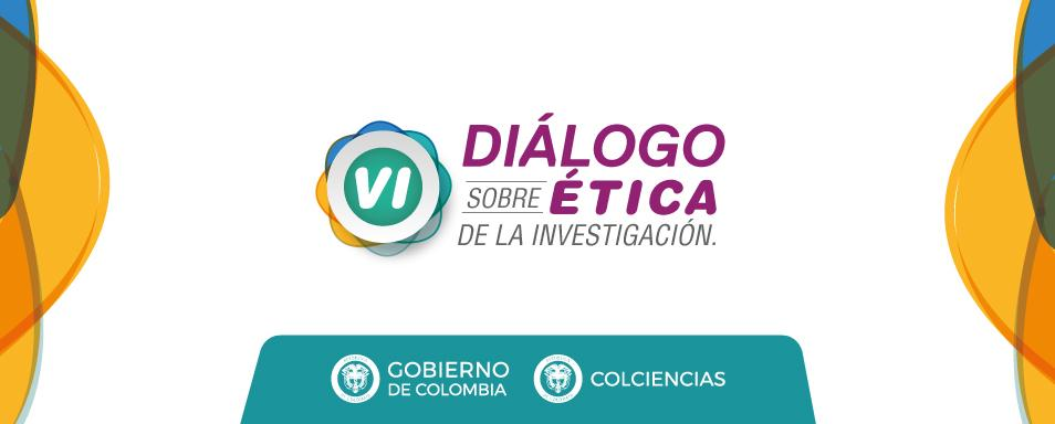 VI Diálogo de Ética de la Investigación